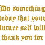 Do something today that your future self_will